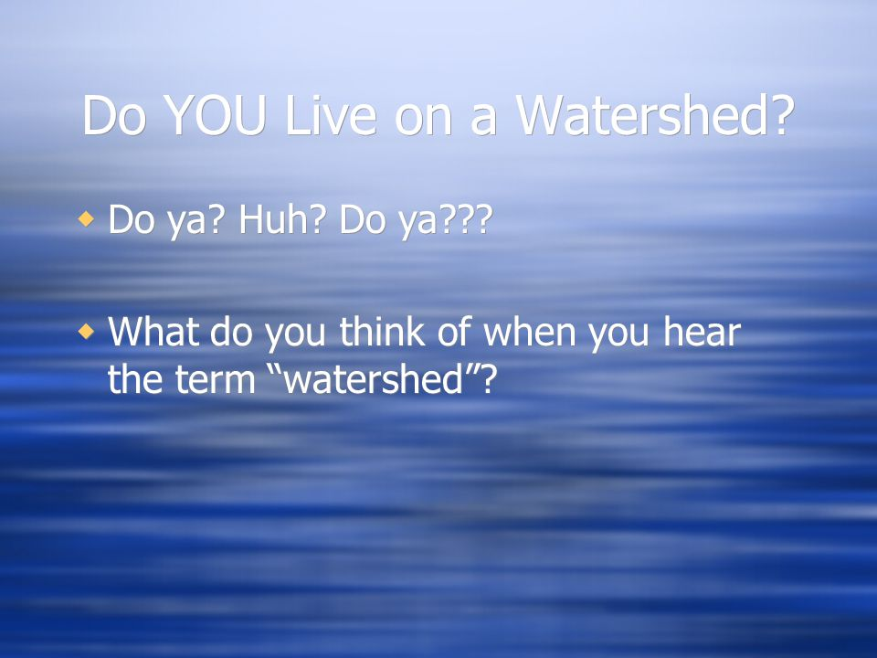 Do YOU Live on a Watershed