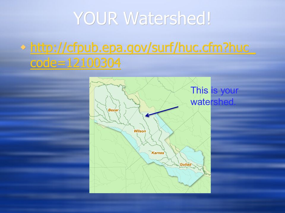 YOUR Watershed! http://cfpub.epa.gov/surf/huc.cfm huc_code=12100304