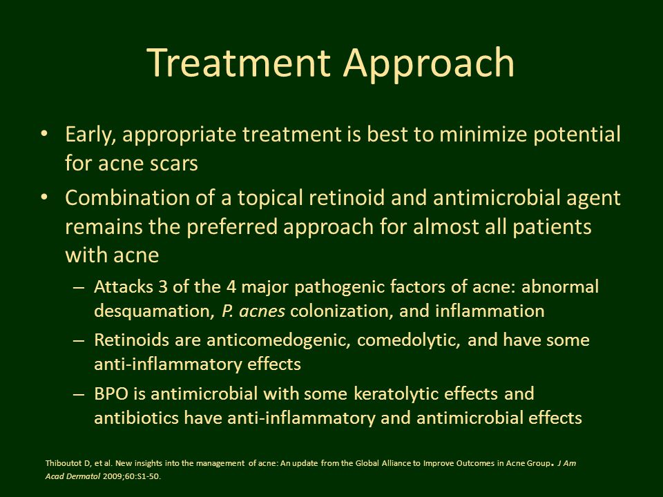 Treatment Approach Early, appropriate treatment is best to minimize potential for acne scars.