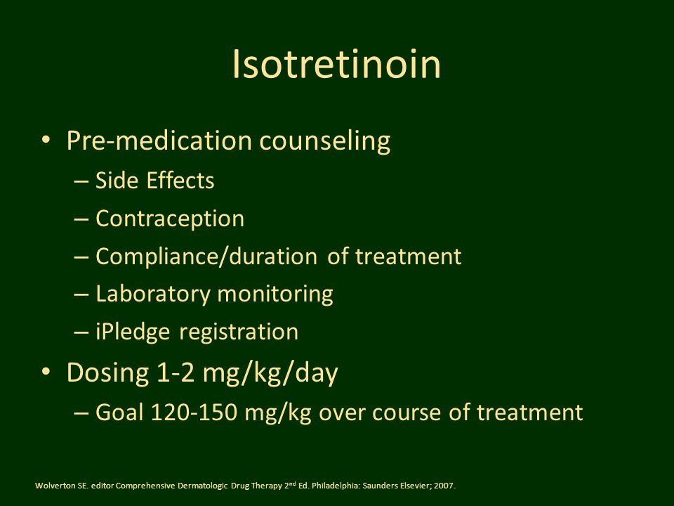 Isotretinoin Pre-medication counseling Dosing 1-2 mg/kg/day