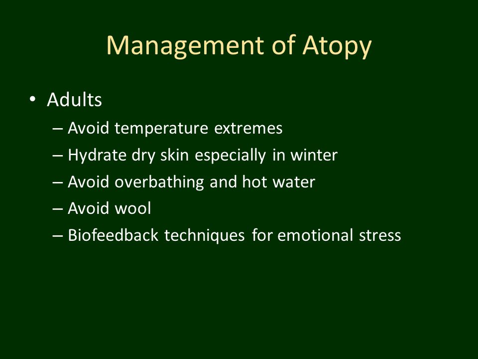 Management of Atopy Adults Avoid temperature extremes