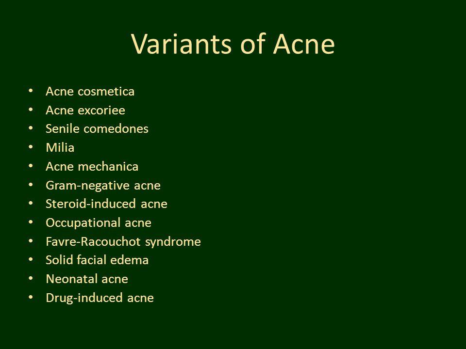 Variants of Acne Acne cosmetica Acne excoriee Senile comedones Milia