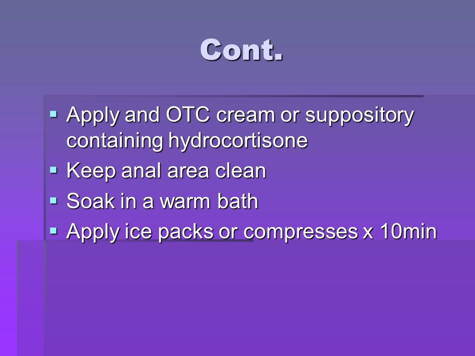 Cont. Apply and OTC cream or suppository containing hydrocortisone