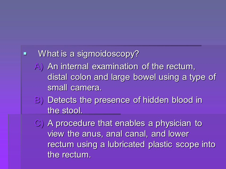 What is a sigmoidoscopy