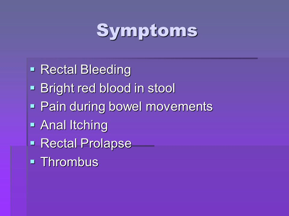 Symptoms Rectal Bleeding Bright red blood in stool