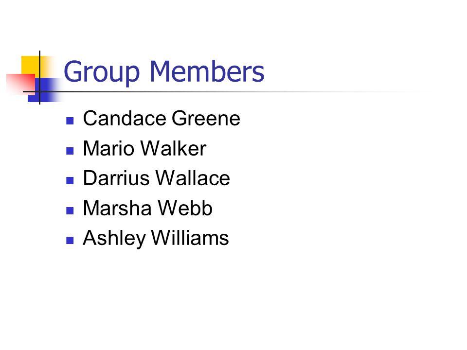 Group Members Candace Greene Mario Walker Darrius Wallace Marsha Webb