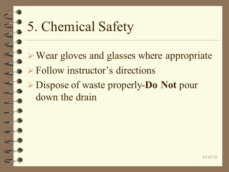 5. Chemical Safety Wear gloves and glasses where appropriate