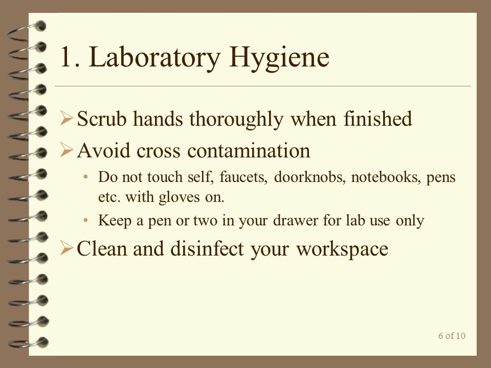 1. Laboratory Hygiene Scrub hands thoroughly when finished