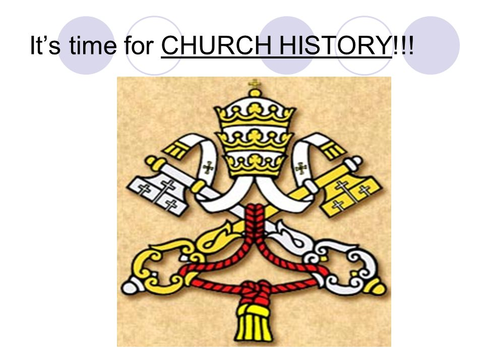 It's time for CHURCH HISTORY!!!