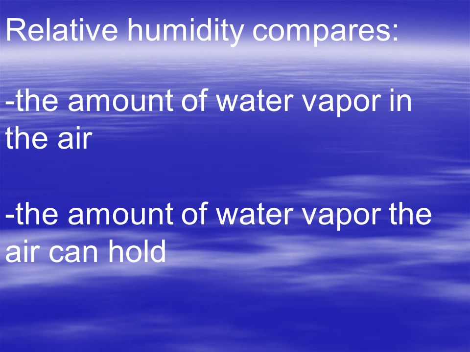 Relative humidity compares: