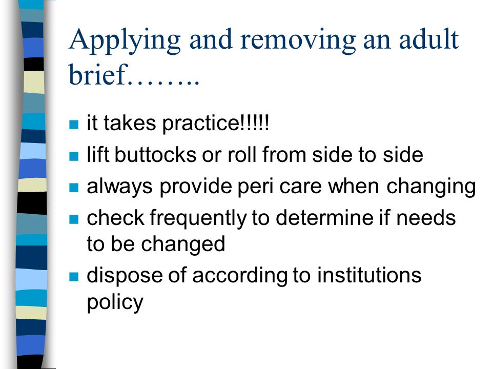 Applying and removing an adult brief……..