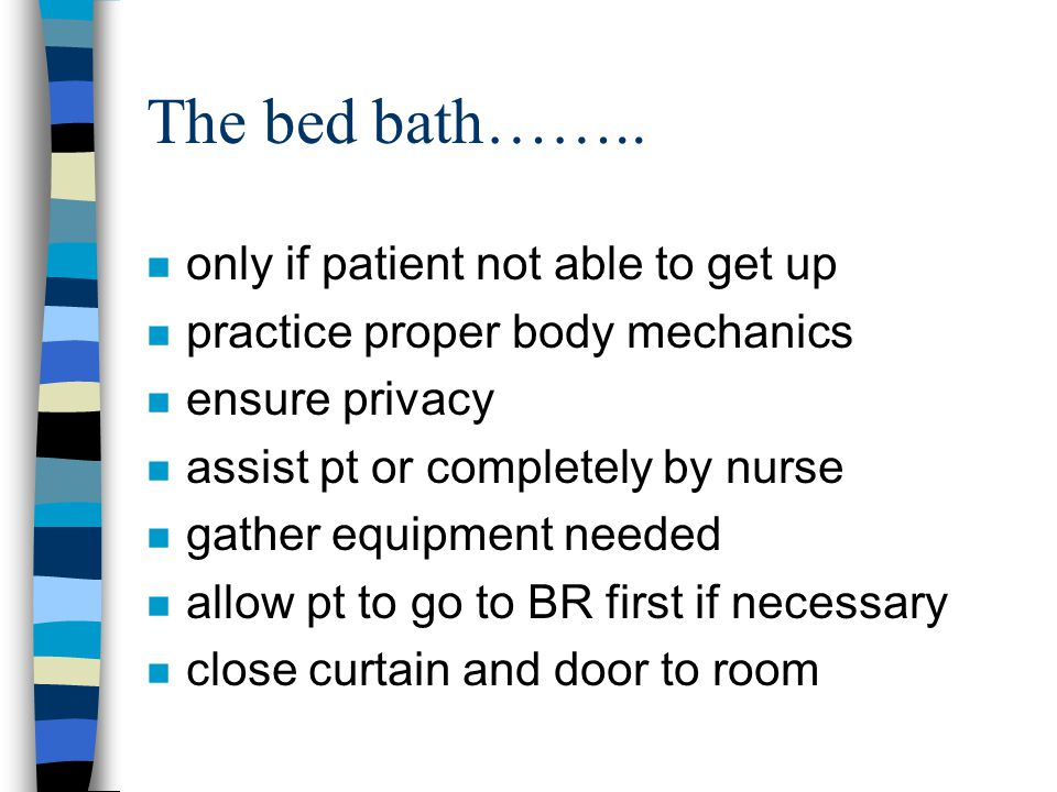 The bed bath…….. only if patient not able to get up