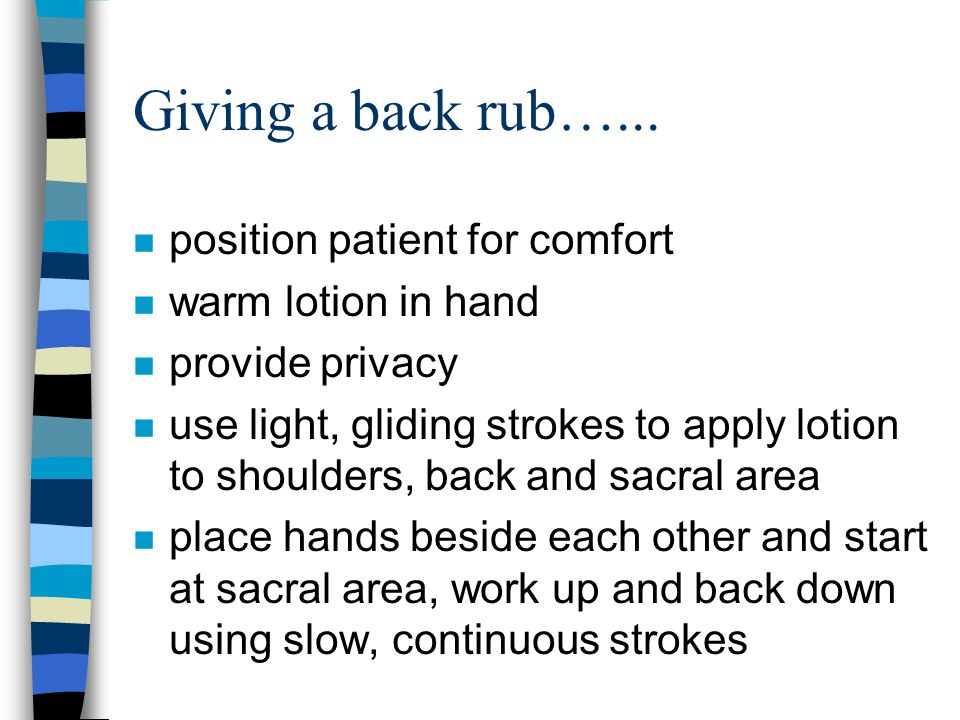 Giving a back rub…... position patient for comfort warm lotion in hand