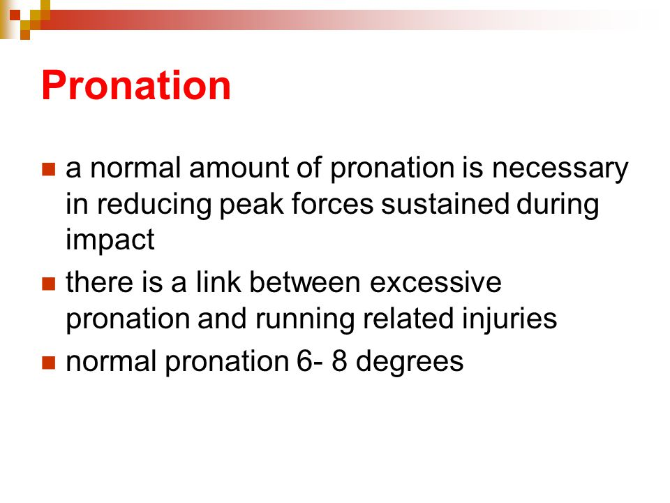 Pronation a normal amount of pronation is necessary in reducing peak forces sustained during impact.