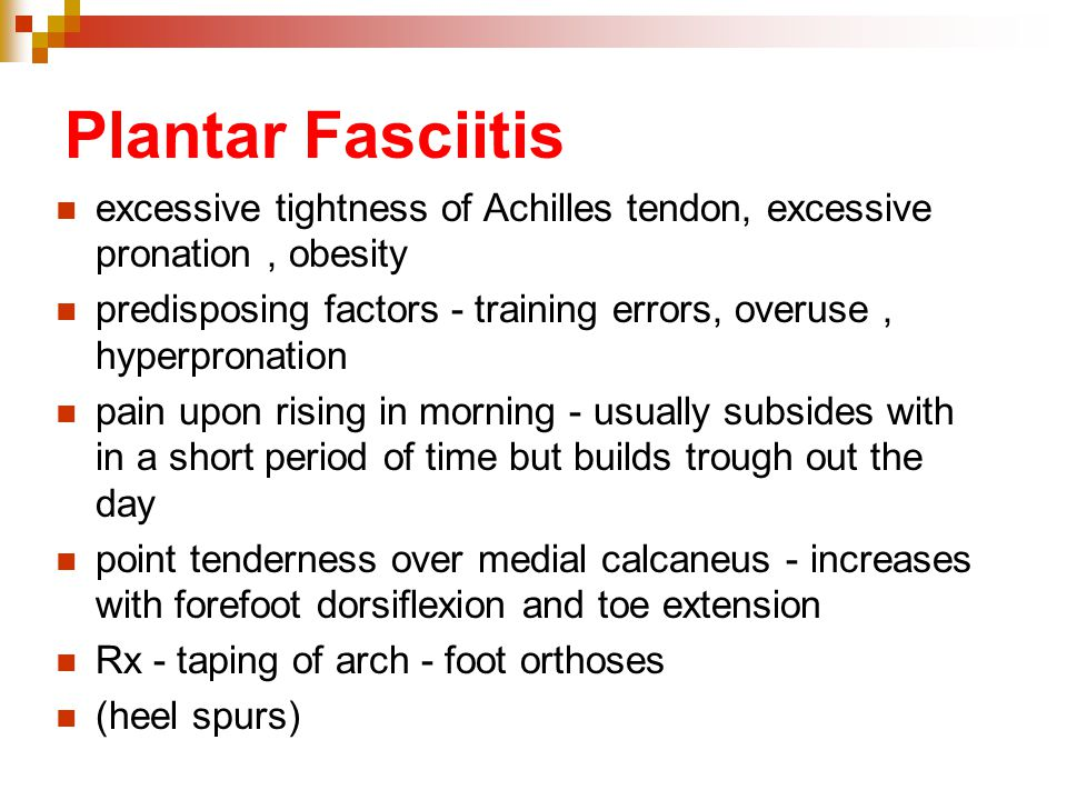 Plantar Fasciitis excessive tightness of Achilles tendon, excessive pronation , obesity.