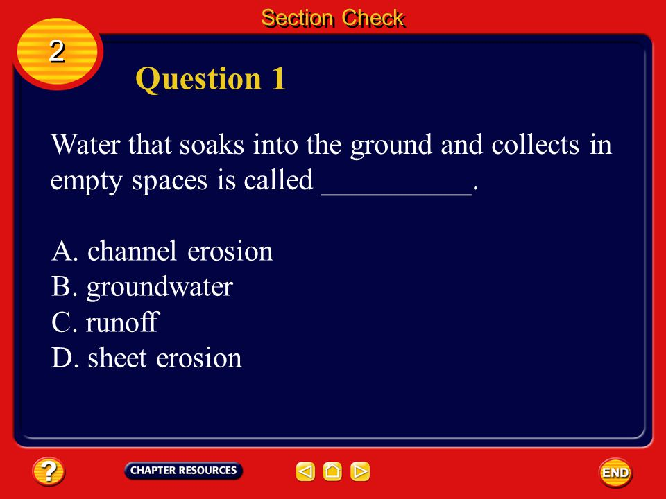 Section Check 2. Question 1. Water that soaks into the ground and collects in empty spaces is called __________.