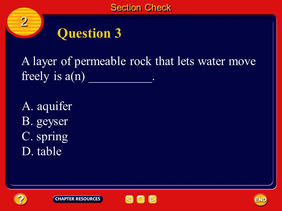 Section Check 2. Question 3. A layer of permeable rock that lets water move freely is a(n) __________.