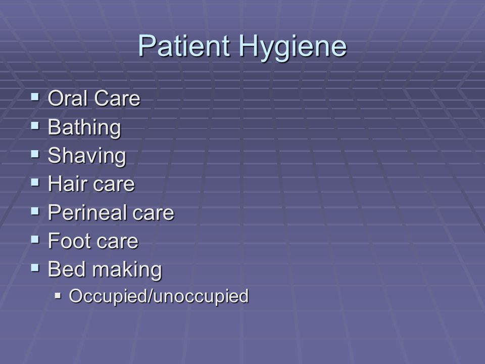 Patient Hygiene Oral Care Bathing Shaving Hair care Perineal care