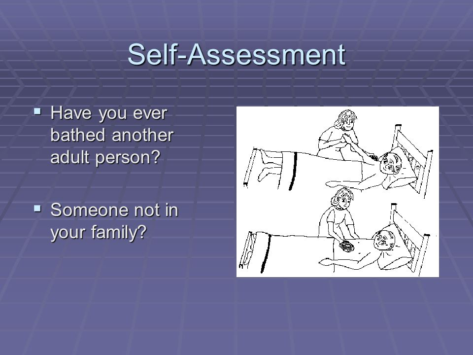 Self-Assessment Have you ever bathed another adult person