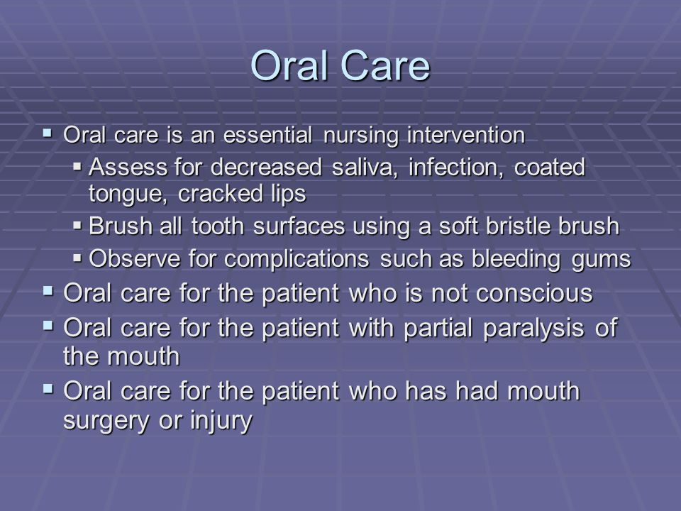 Oral Care Oral care for the patient who is not conscious