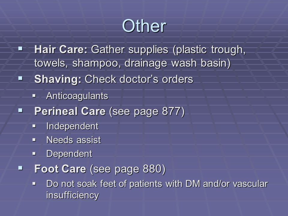Other Hair Care: Gather supplies (plastic trough, towels, shampoo, drainage wash basin) Shaving: Check doctor's orders.