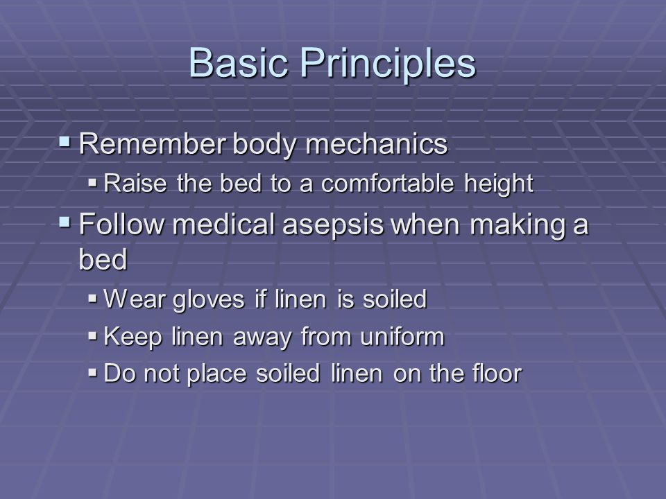 Basic Principles Remember body mechanics