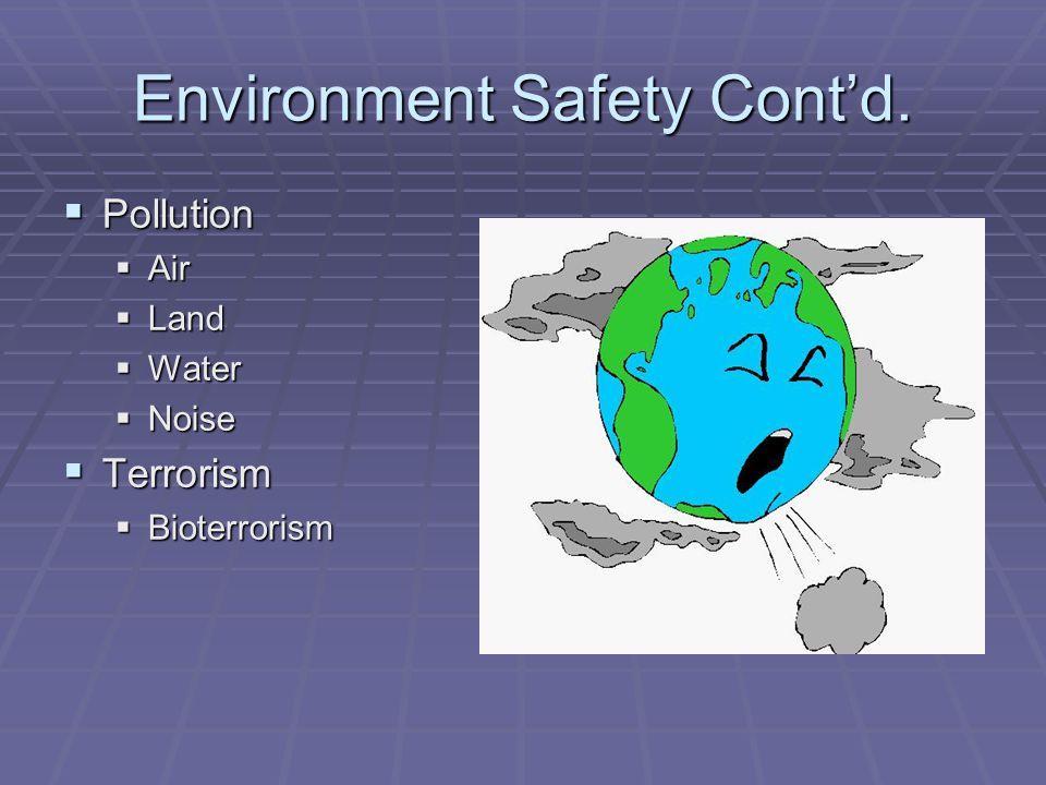Environment Safety Cont'd.