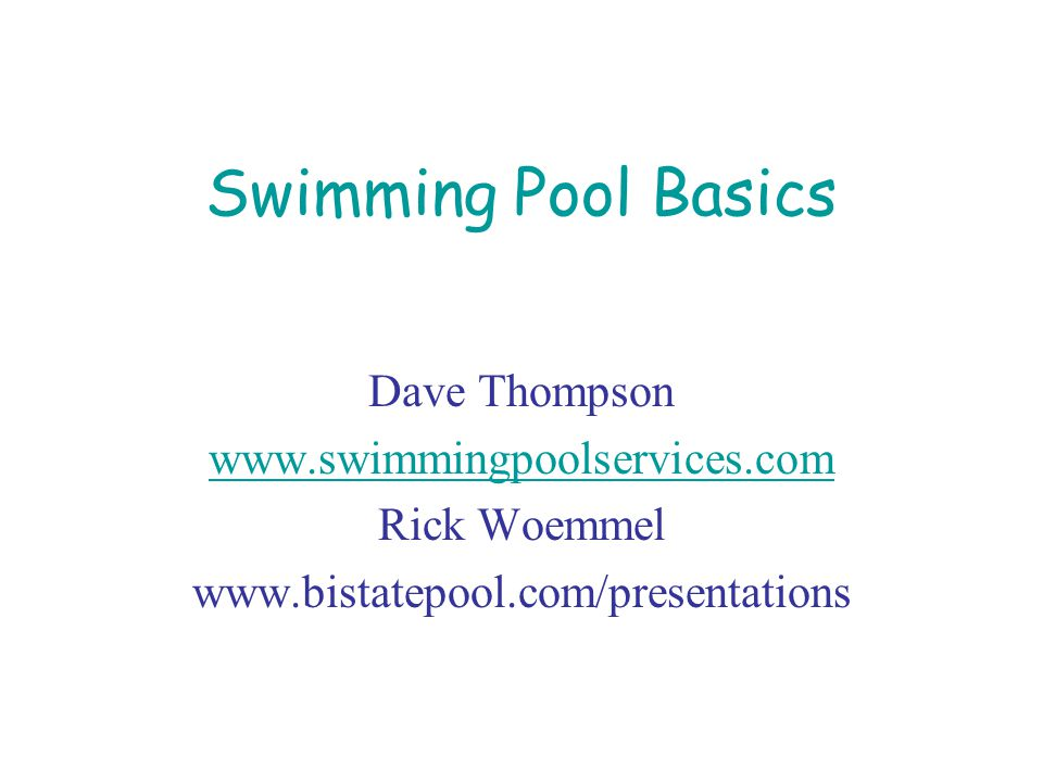 Swimming Pool Basics Dave Thompson www.swimmingpoolservices.com