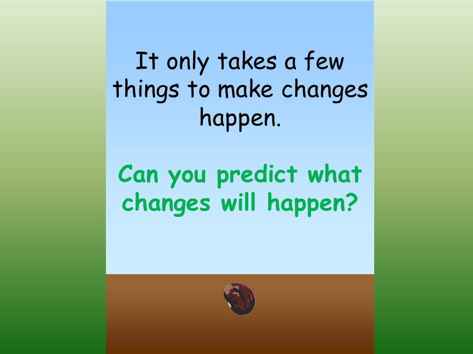 Can you predict what changes will happen