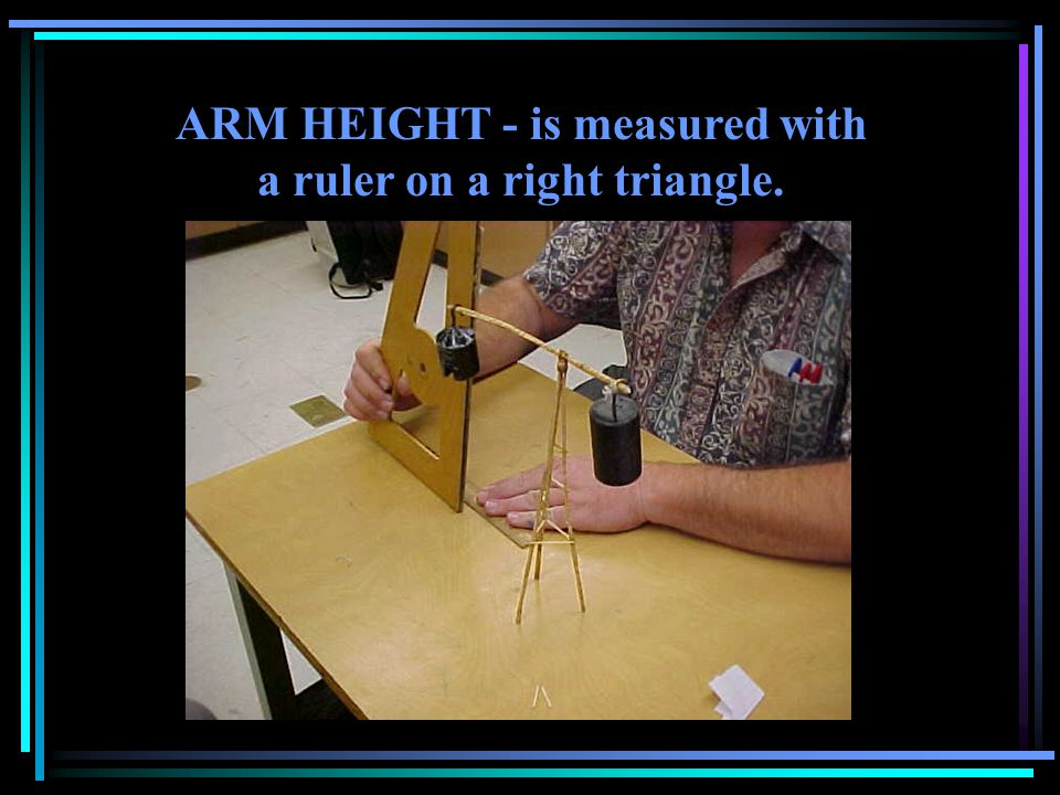 ARM HEIGHT - is measured with a ruler on a right triangle.