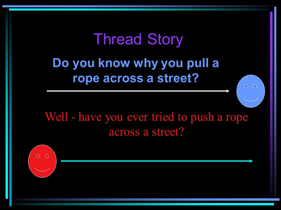 Do you know why you pull a rope across a street