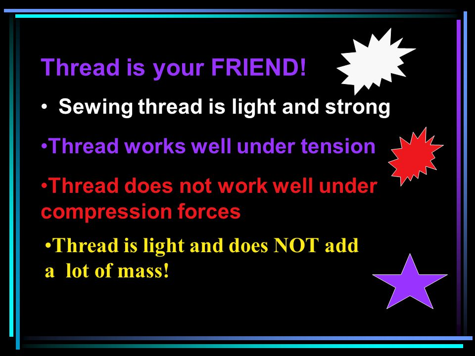 Thread is your FRIEND! Sewing thread is light and strong