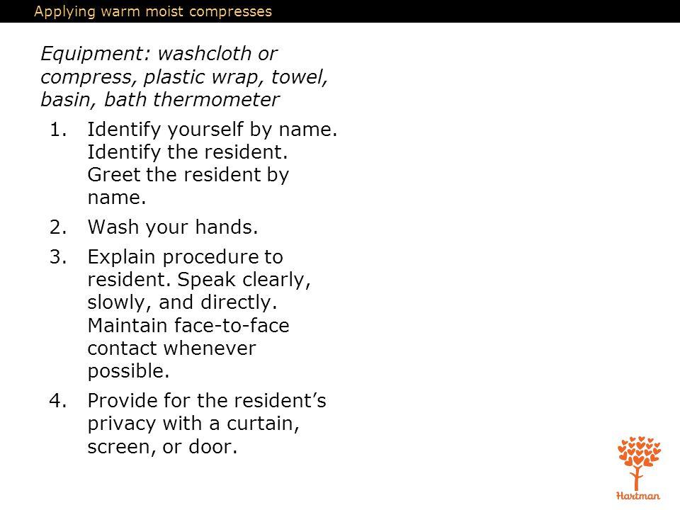 Applying warm moist compresses
