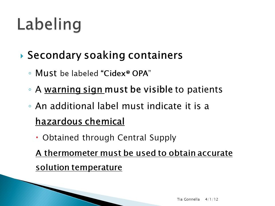 Labeling Secondary soaking containers Must be labeled Cidex® OPA