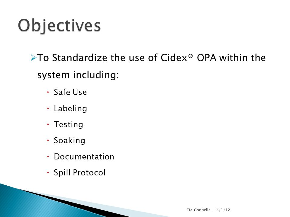 Objectives To Standardize the use of Cidex® OPA within the system including: Safe Use. Labeling.