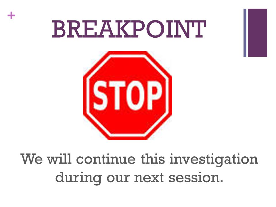 We will continue this investigation during our next session.