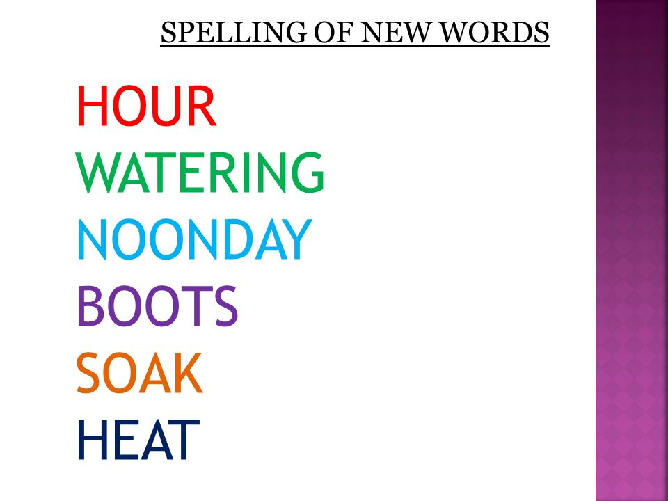 SPELLING OF NEW WORDS HOUR WATERING NOONDAY BOOTS SOAK HEAT