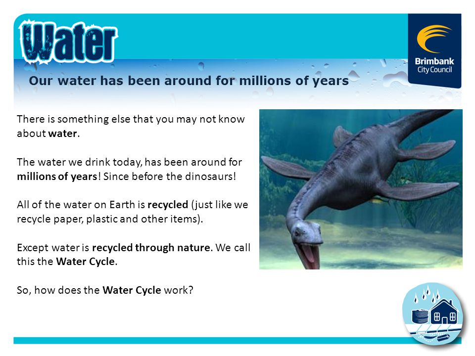 Our water has been around for millions of years