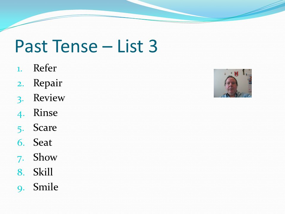 Past Tense – List 3 Refer Repair Review Rinse Scare Seat Show Skill