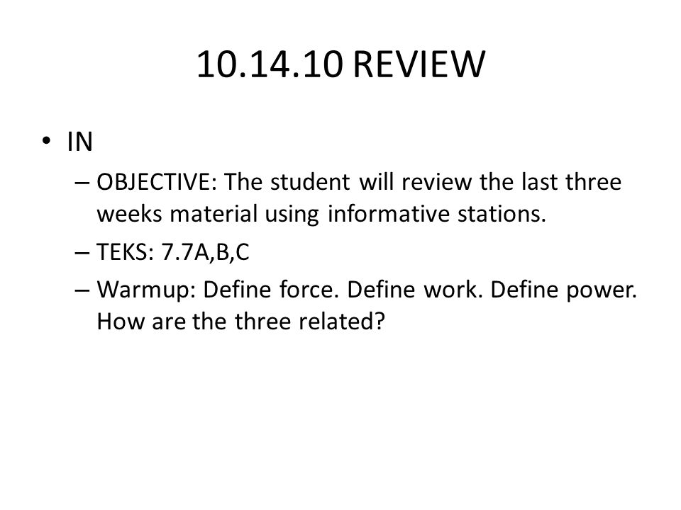 10.14.10 REVIEW IN. OBJECTIVE: The student will review the last three weeks material using informative stations.