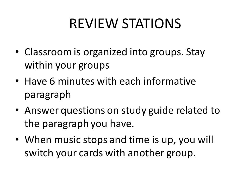 REVIEW STATIONS Classroom is organized into groups. Stay within your groups. Have 6 minutes with each informative paragraph.
