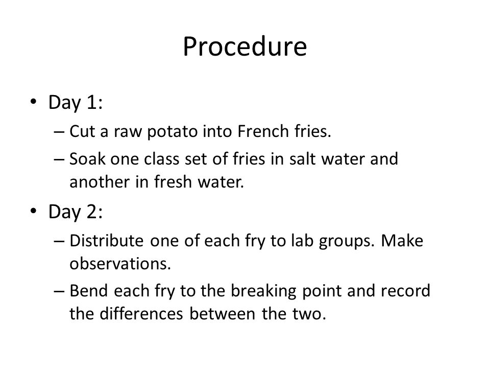 Procedure Day 1: Day 2: Cut a raw potato into French fries.