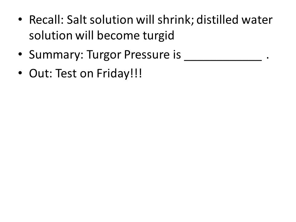 Recall: Salt solution will shrink; distilled water solution will become turgid