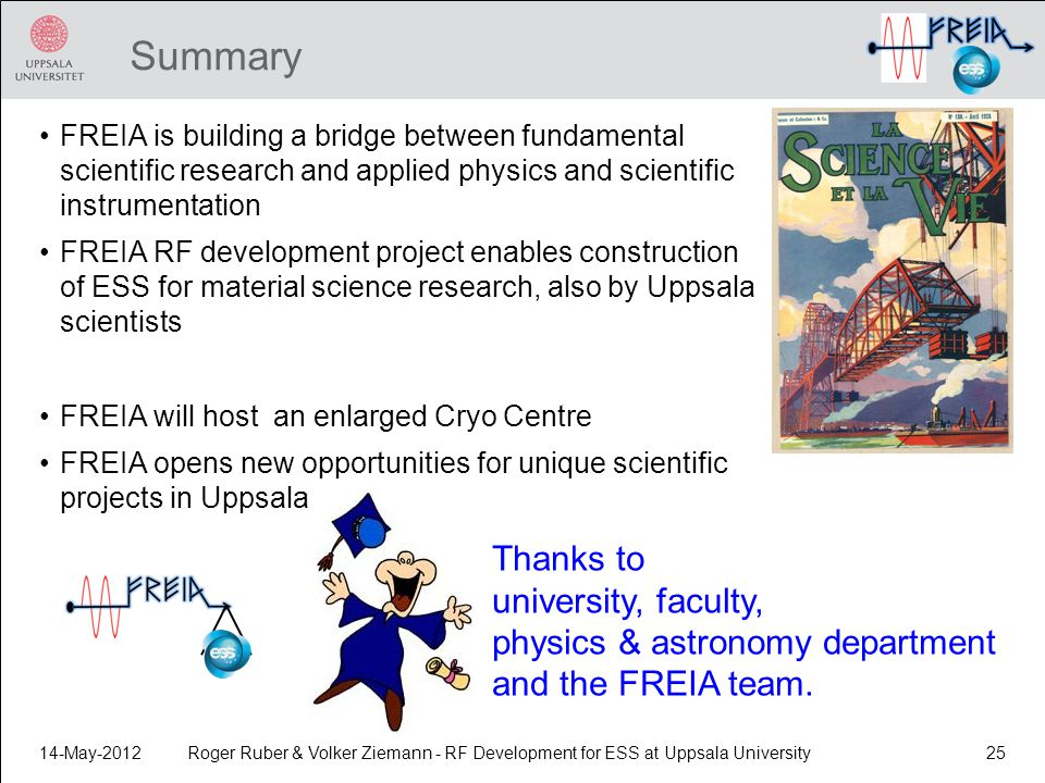 Summary FREIA is building a bridge between fundamental scientific research and applied physics and scientific instrumentation.