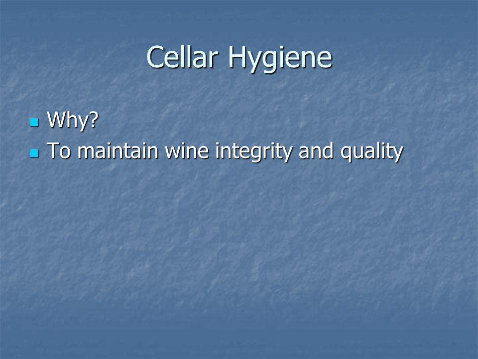 Cellar Hygiene Why To maintain wine integrity and quality