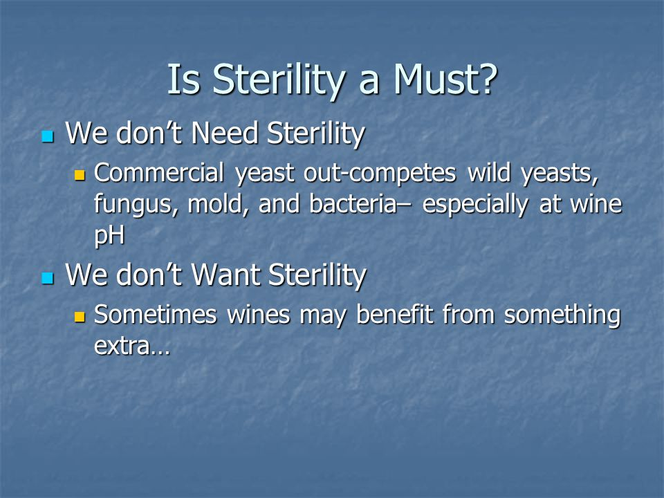 Is Sterility a Must We don't Need Sterility We don't Want Sterility