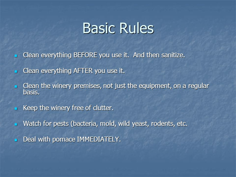 Basic Rules Clean everything BEFORE you use it. And then sanitize.