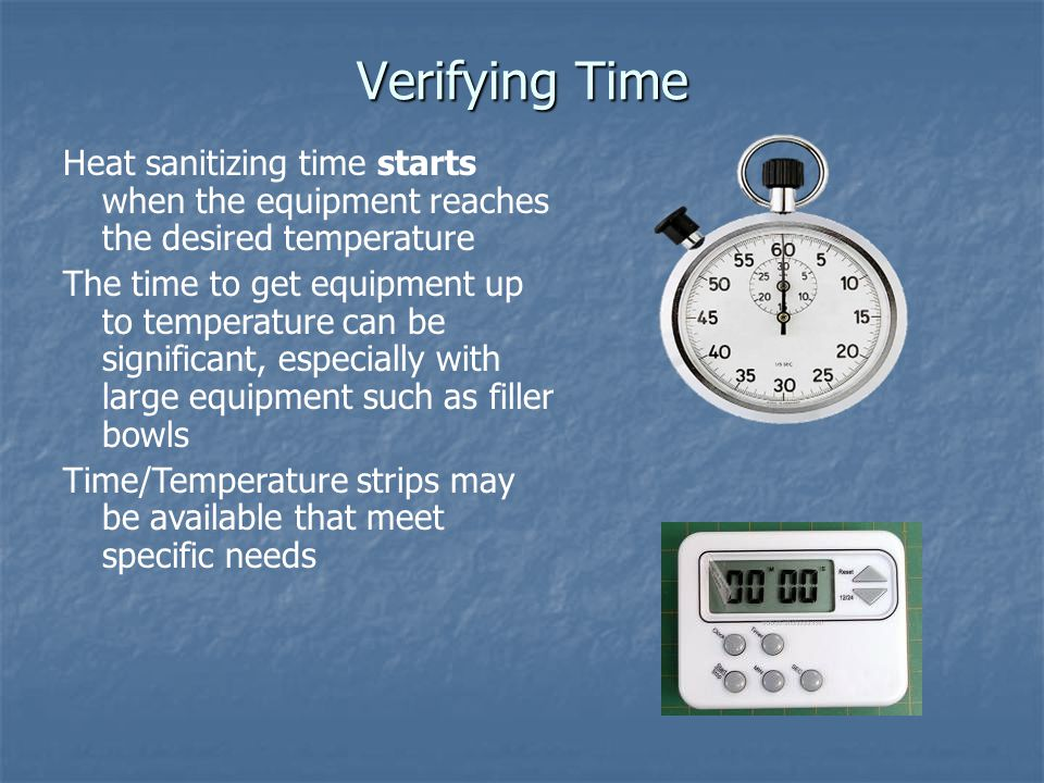 Verifying Time Heat sanitizing time starts when the equipment reaches the desired temperature.