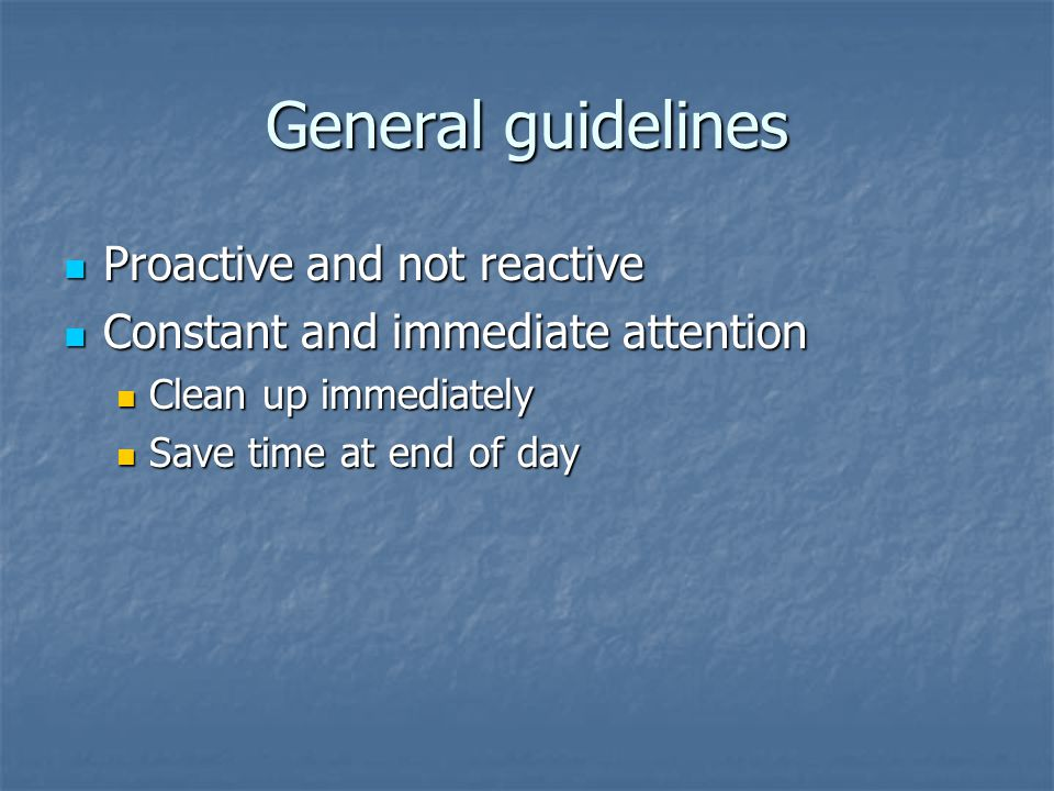 General guidelines Proactive and not reactive
