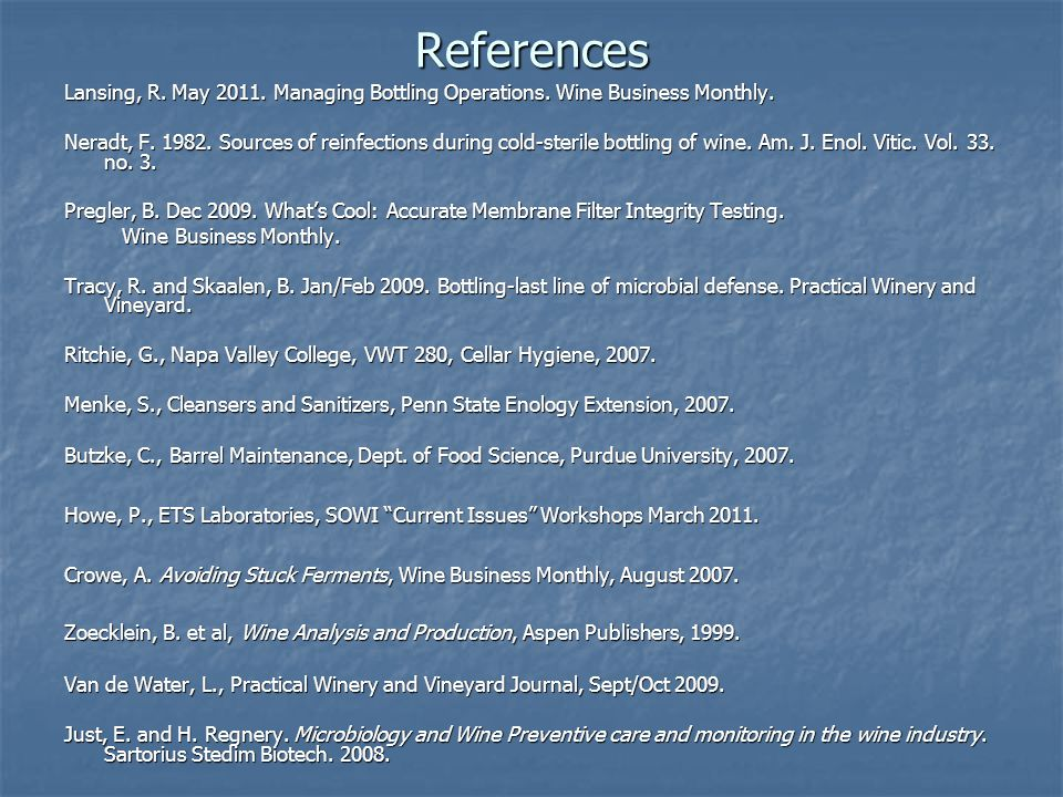 References Lansing, R. May 2011. Managing Bottling Operations. Wine Business Monthly.